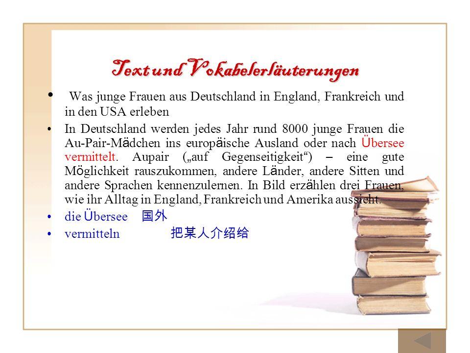 Text und Vokabelerläuterungen Was junge Frauen aus Deutschland in England, Frankreich und in den USA erleben In Deutschland werden jedes Jahr rund 800
