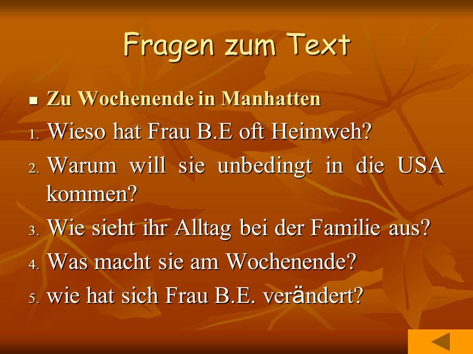 Fragen zum Text Zu Wochenende in Manhatten Zu Wochenende in Manhatten 1. Wieso hat Frau B.E oft Heimweh? 2. Warum will sie unbedingt in die USA kommen