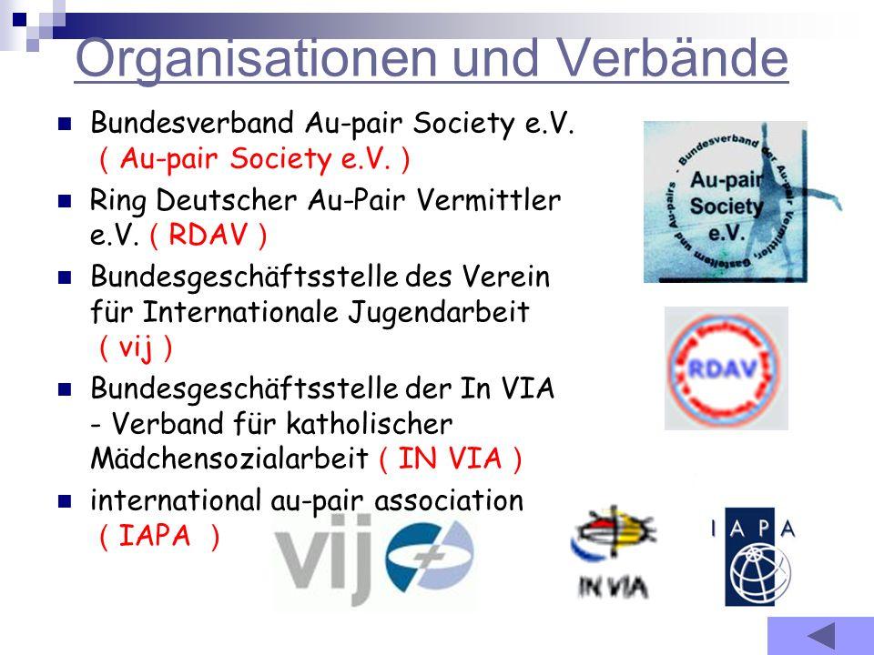 Organisationen und Verbände Bundesverband Au-pair Society e.V. Au-pair Society e.V. Ring Deutscher Au-Pair Vermittler e.V. RDAV Bundesgeschäftsstelle