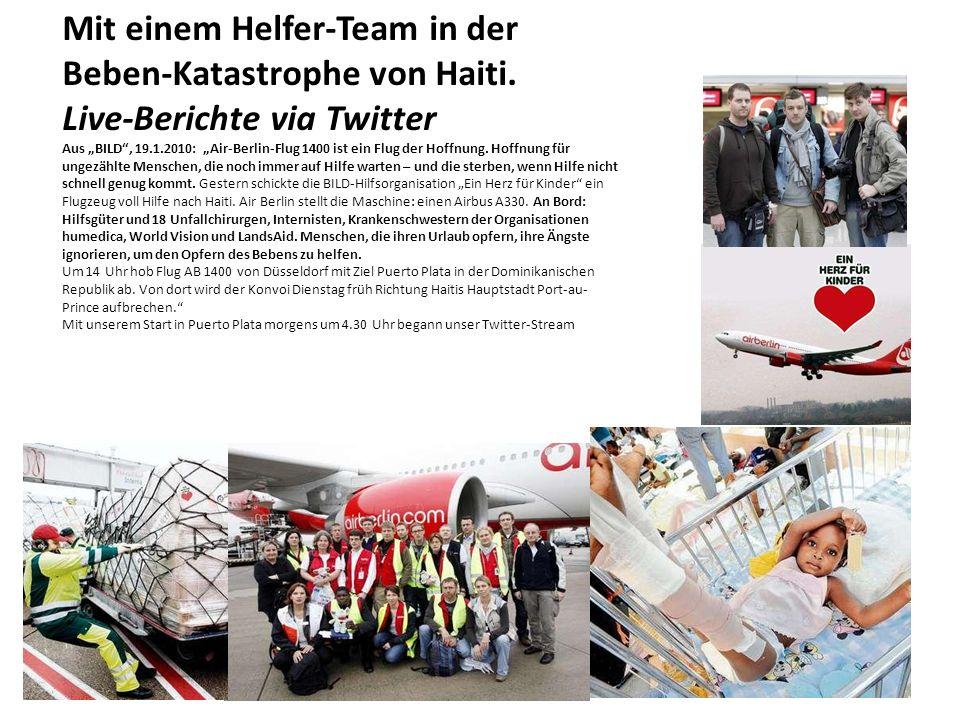 Mit einem Helfer-Team in der Beben-Katastrophe von Haiti. Live-Berichte via Twitter Aus BILD, 19.1.2010: Air-Berlin-Flug 1400 ist ein Flug der Hoffnun