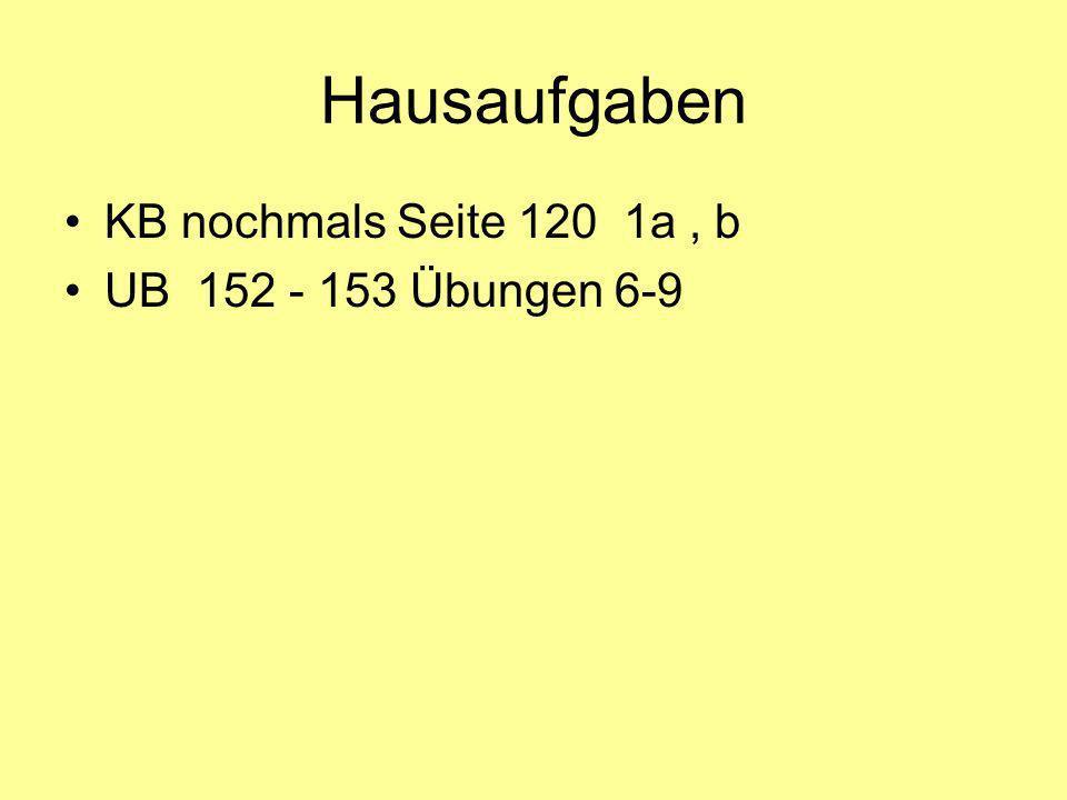 Hausaufgaben KB nochmals Seite 120 1a, b UB 152 - 153 Übungen 6-9