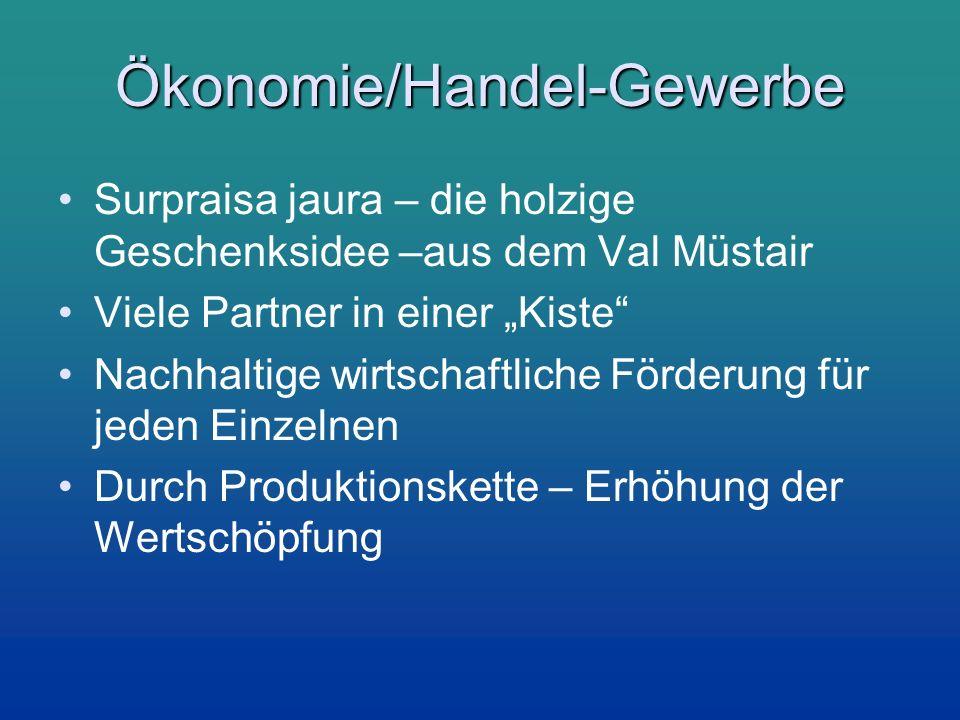 Ökonomie/Handel-Gewerbe Surpraisa jaura – die holzige Geschenksidee –aus dem Val Müstair Viele Partner in einer Kiste Nachhaltige wirtschaftliche Förd