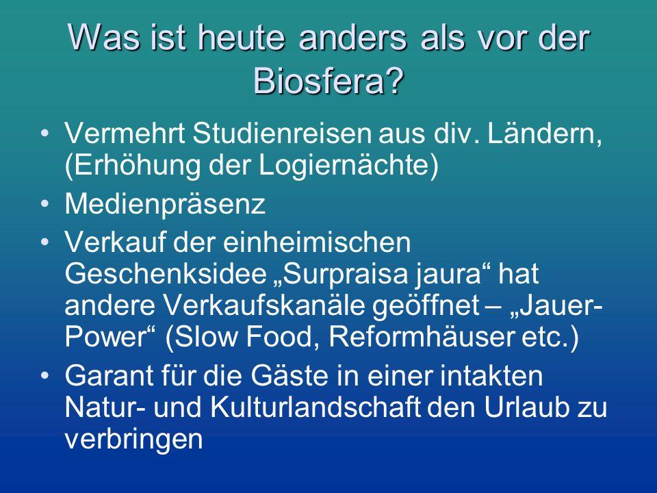 Was ist heute anders als vor der Biosfera? Vermehrt Studienreisen aus div. Ländern, (Erhöhung der Logiernächte) Medienpräsenz Verkauf der einheimische