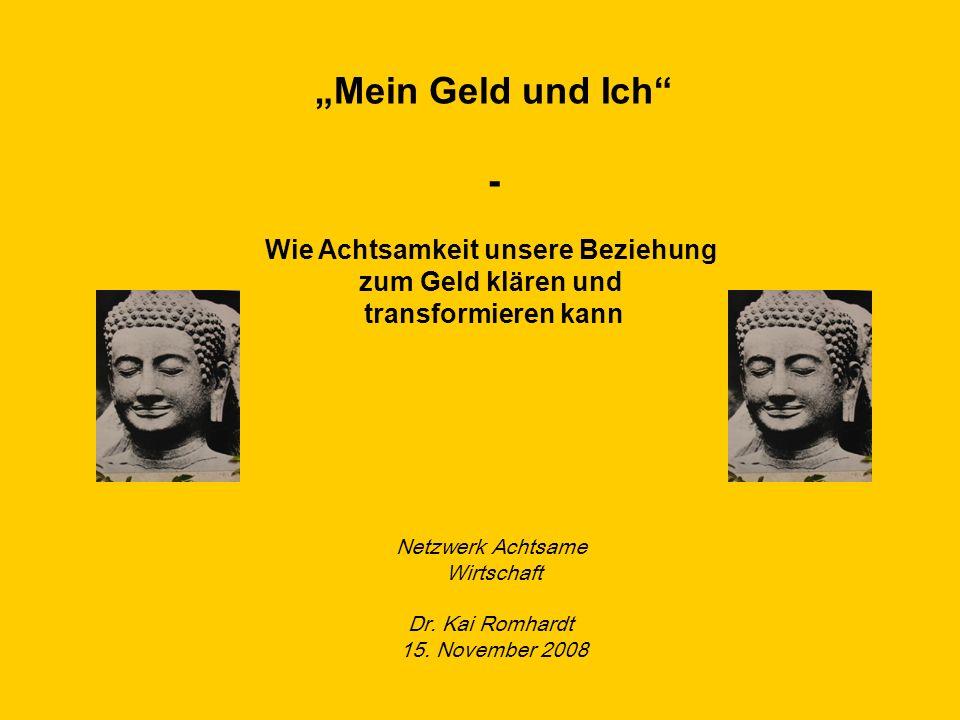 © Dr. Kai Romhardt www.romhardt.com www.achtsame-wirtschaft.de Mein Geld und Ich - Wie Achtsamkeit unsere Beziehung zum Geld klären und transformieren