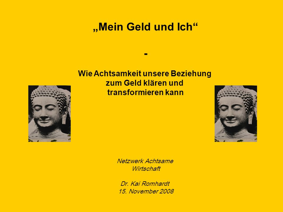 © Dr. Kai Romhardt www.romhardt.com www.achtsame-wirtschaft.de Glück Geld ?