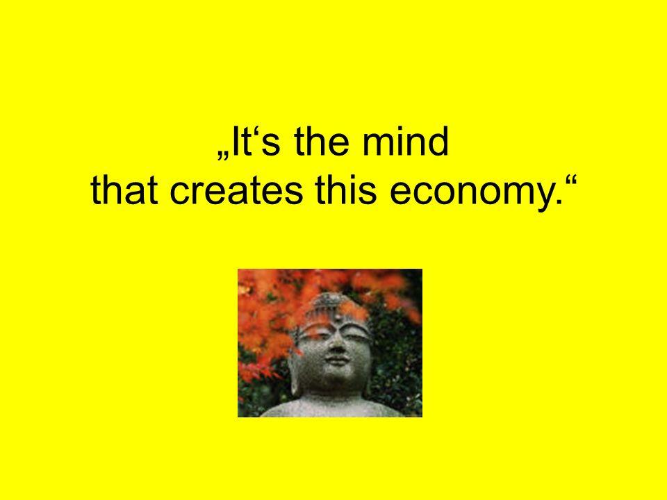 © Dr. Kai Romhardt www.romhardt.com www.achtsame-wirtschaft.de Its the mind that creates this economy.