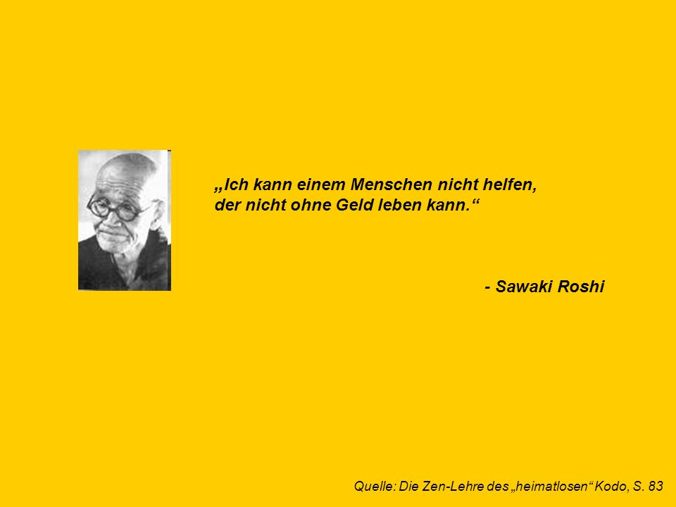 © Dr. Kai Romhardt www.romhardt.com www.achtsame-wirtschaft.de Ich kann einem Menschen nicht helfen, der nicht ohne Geld leben kann. - Sawaki Roshi Qu