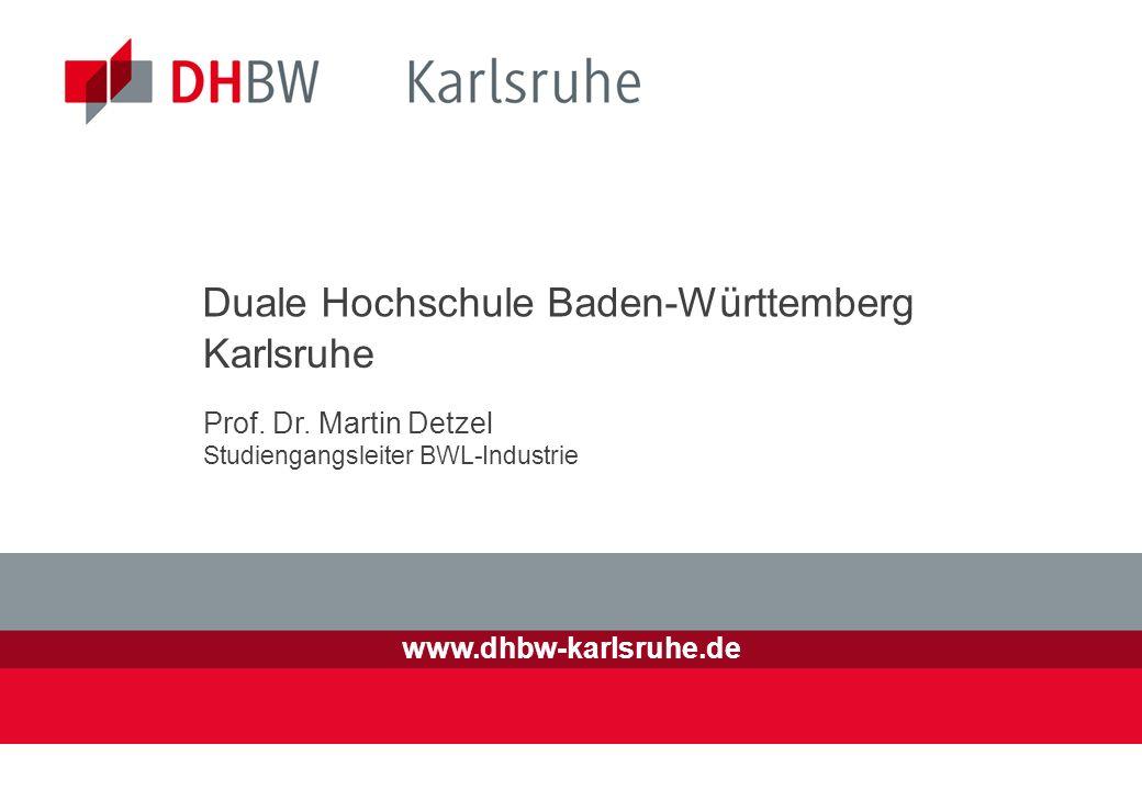 Duale Hochschule Baden-Württemberg Karlsruhe www.dhbw-karlsruhe.de Prof. Dr. Martin Detzel Studiengangsleiter BWL-Industrie