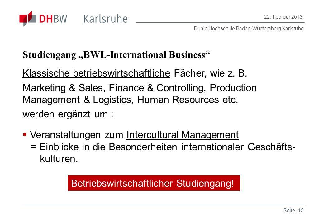 Duale Hochschule Baden-Württemberg Karlsruhe 22. Februar 2013 15Seite Studiengang BWL-International Business Klassische betriebswirtschaftliche Fächer