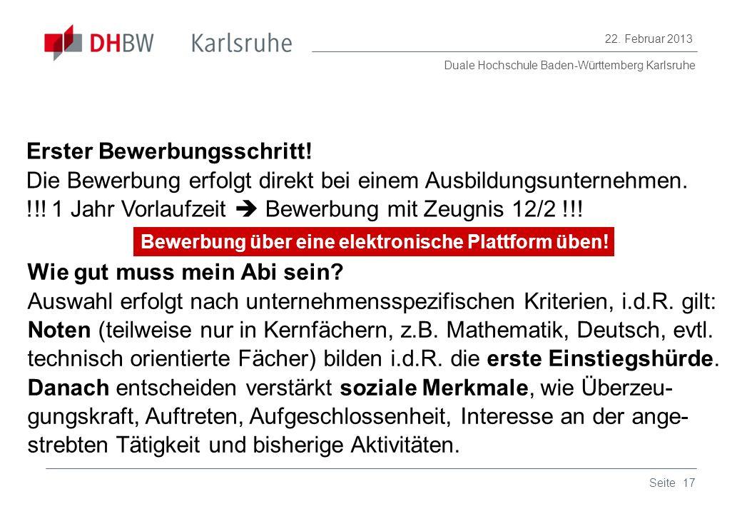 Duale Hochschule Baden-Württemberg Karlsruhe 22. Februar 2013 17Seite Wie gut muss mein Abi sein? Auswahl erfolgt nach unternehmensspezifischen Kriter