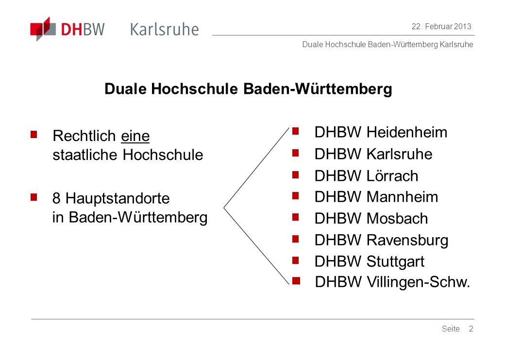 Duale Hochschule Baden-Württemberg Karlsruhe 22. Februar 2013 2Seite Duale Hochschule Baden-Württemberg 8 Hauptstandorte in Baden-Württemberg DHBW Hei
