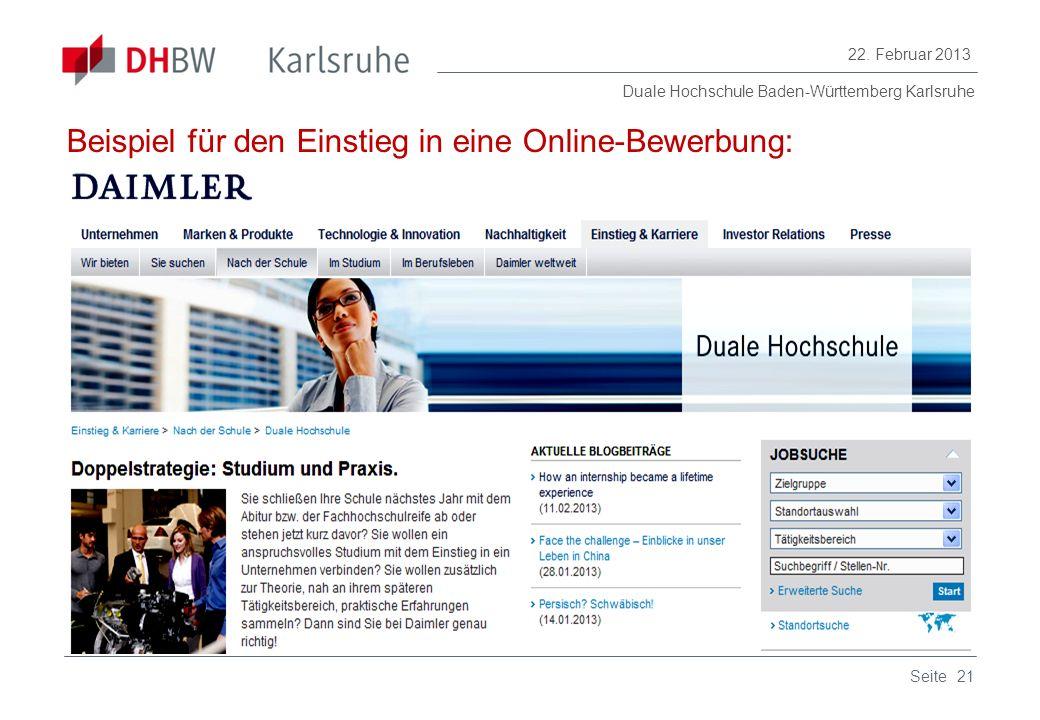 Duale Hochschule Baden-Württemberg Karlsruhe 22. Februar 2013 21Seite Beispiel für den Einstieg in eine Online-Bewerbung: