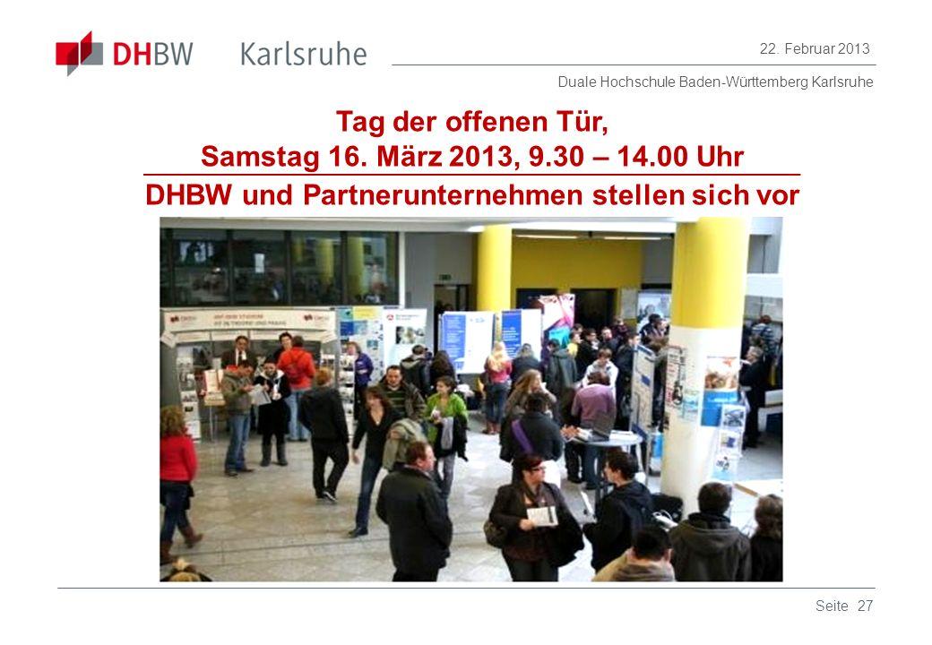 Duale Hochschule Baden-Württemberg Karlsruhe 22. Februar 2013 27Seite Tag der offenen Tür, Samstag 16. März 2013, 9.30 – 14.00 Uhr DHBW und Partnerunt