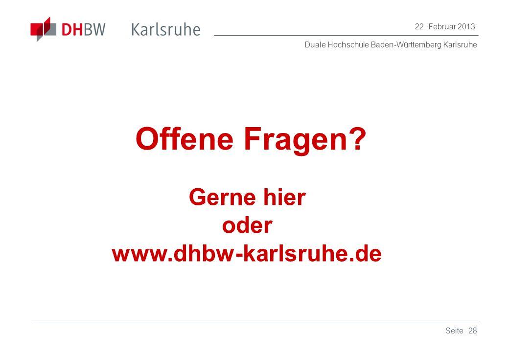 Duale Hochschule Baden-Württemberg Karlsruhe 22. Februar 2013 28Seite Offene Fragen? Gerne hier oder www.dhbw-karlsruhe.de
