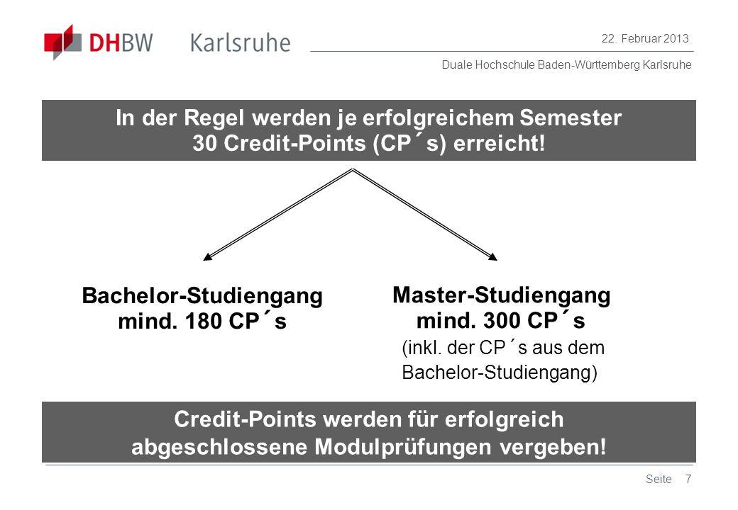 Duale Hochschule Baden-Württemberg Karlsruhe 22. Februar 2013 7Seite In der Regel werden je erfolgreichem Semester 30 Credit-Points (CP´s) erreicht! B