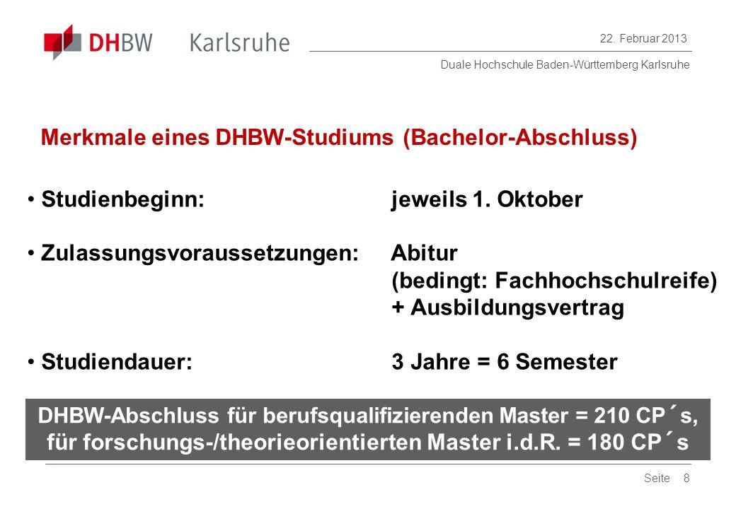 Duale Hochschule Baden-Württemberg Karlsruhe 22. Februar 2013 8Seite Studienbeginn: jeweils 1. Oktober Zulassungsvoraussetzungen: Abitur (bedingt: Fac