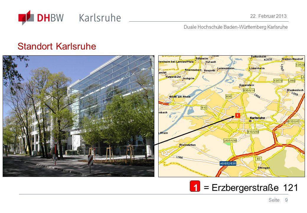 Duale Hochschule Baden-Württemberg Karlsruhe 22. Februar 2013 9Seite 1 = Erzbergerstraße 121 Standort Karlsruhe