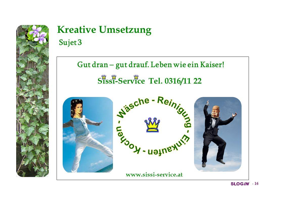 SLOGIN - 15 Kreative Umsetzung Sujet 2 Gut dran – gut drauf. Leben wie ein Kaiser! Sissi-Service Tel. 0316/11 22 www.sissi-service.at
