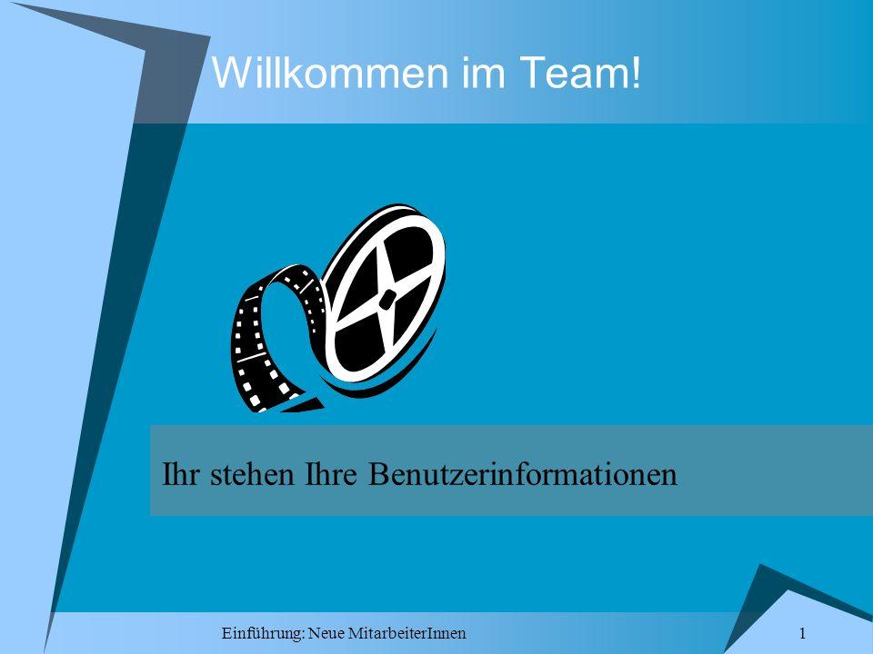 1 Einführung: Neue MitarbeiterInnen Willkommen im Team! Ihr stehen Ihre Benutzerinformationen