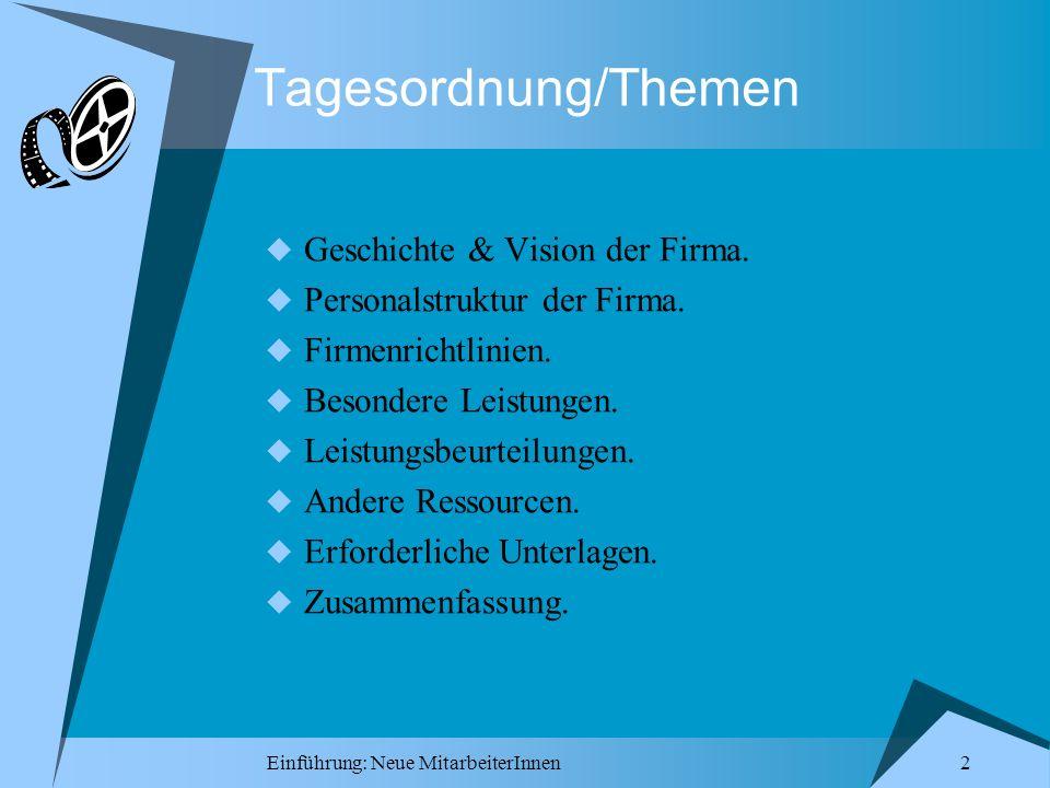 Einführung: Neue MitarbeiterInnen 2 Tagesordnung/Themen Geschichte & Vision der Firma. Personalstruktur der Firma. Firmenrichtlinien. Besondere Leistu