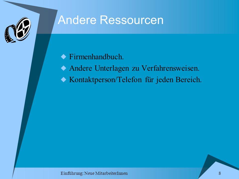 Einführung: Neue MitarbeiterInnen 8 Andere Ressourcen Firmenhandbuch. Andere Unterlagen zu Verfahrensweisen. Kontaktperson/Telefon für jeden Bereich.