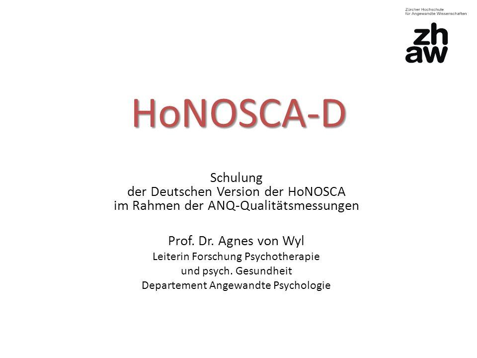 HoNOSCA-D Schulung der Deutschen Version der HoNOSCA im Rahmen der ANQ-Qualitätsmessungen Prof. Dr. Agnes von Wyl Leiterin Forschung Psychotherapie un