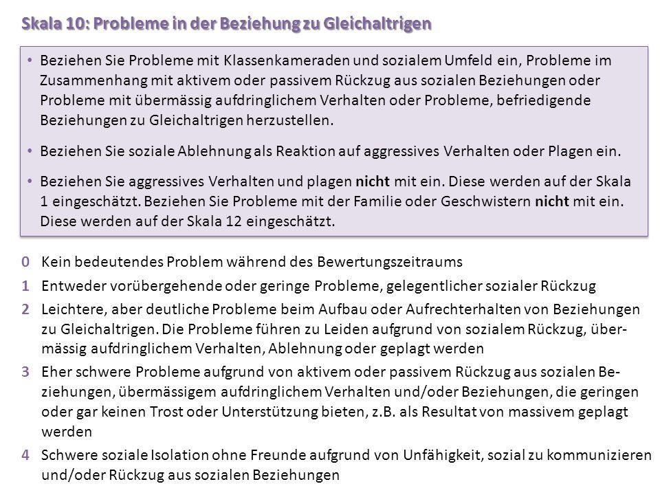 Skala 10: Probleme in der Beziehung zu Gleichaltrigen 0Kein bedeutendes Problem während des Bewertungszeitraums 1Entweder vorübergehende oder geringe