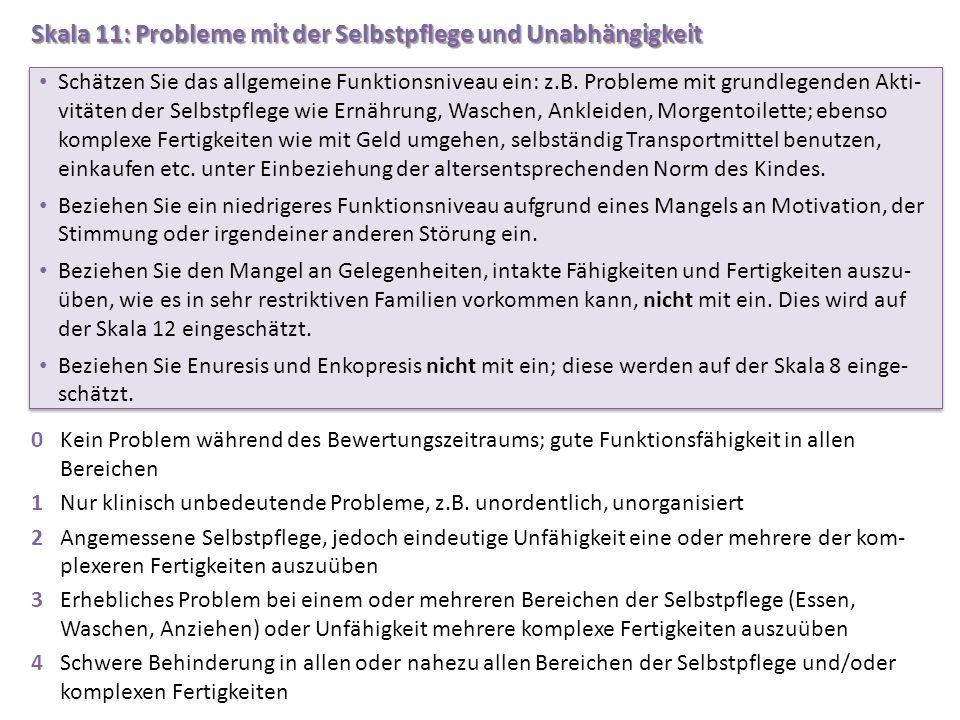 Skala 11: Probleme mit der Selbstpflege und Unabhängigkeit 0Kein Problem während des Bewertungszeitraums; gute Funktionsfähigkeit in allen Bereichen 1