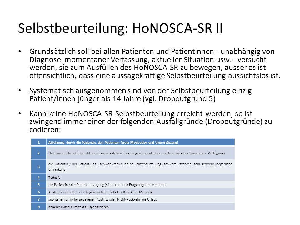 Selbstbeurteilung: HoNOSCA-SR II Grundsätzlich soll bei allen Patienten und Patientinnen - unabhängig von Diagnose, momentaner Verfassung, aktueller S