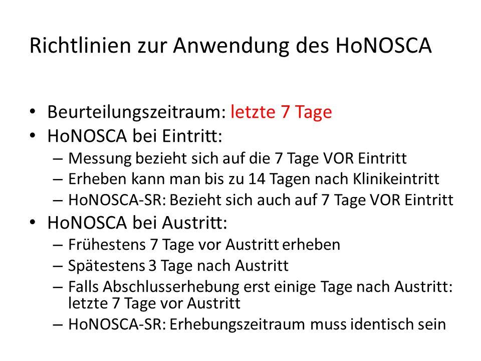 Richtlinien zur Anwendung des HoNOSCA Beurteilungszeitraum: letzte 7 Tage HoNOSCA bei Eintritt: – Messung bezieht sich auf die 7 Tage VOR Eintritt – E