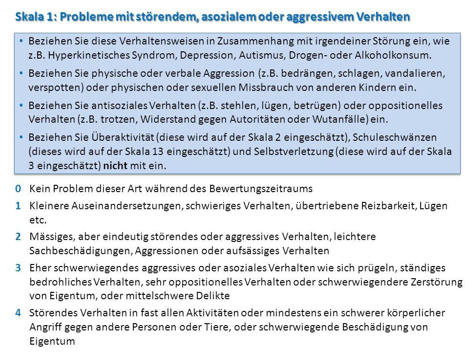 Skala 1: Probleme mit störendem, asozialem oder aggressivem Verhalten 0Kein Problem dieser Art während des Bewertungszeitraums 1Kleinere Auseinanderse