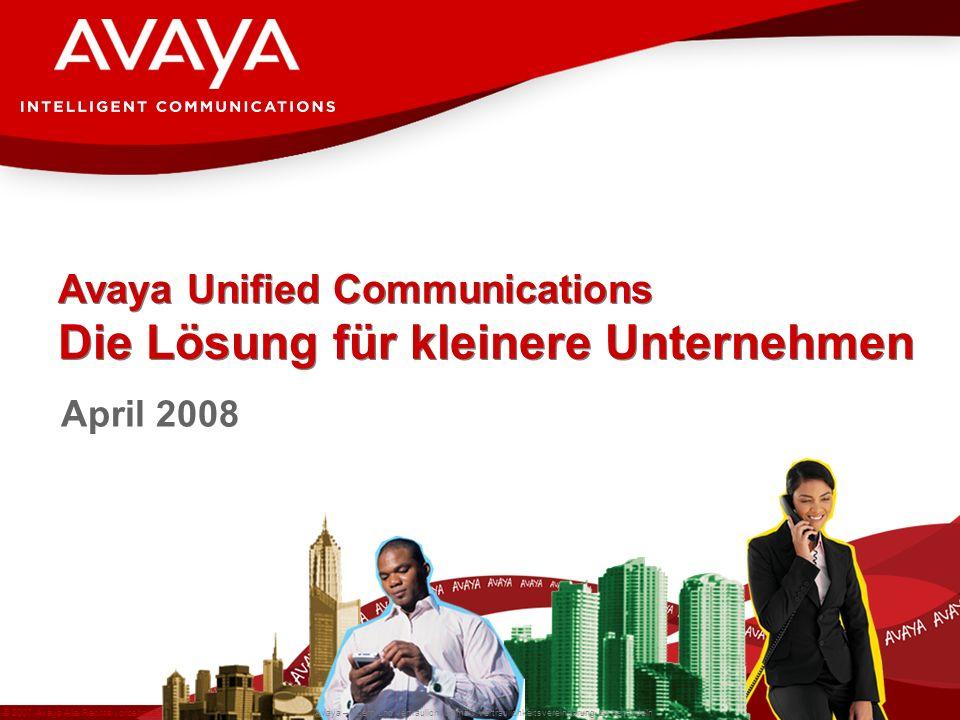 © 2007 Avaya Alle Rechte vorbehalten. Avaya – Intern und vertraulich Gemäß Vertraulichkeitsvereinbarung zu behandeln April 2008 Avaya Unified Communic
