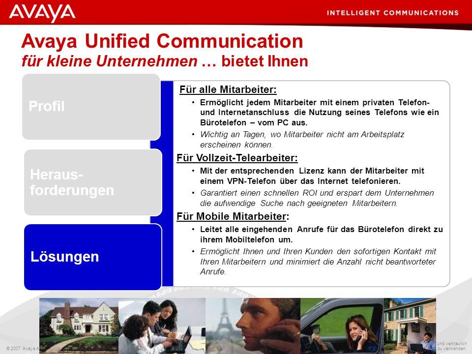 © 2007 Avaya Alle Rechte vorbehalten. 16 Avaya – Intern und vertraulich Gemäß den Vertragsbedingungen mit Avaya bzw. den Richtlinien von Avaya zu verw