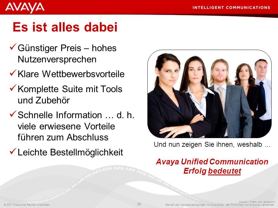 © 2007 Avaya Alle Rechte vorbehalten. 36 Avaya – Intern und vertraulich Gemäß den Vertragsbedingungen mit Avaya bzw. den Richtlinien von Avaya zu verw