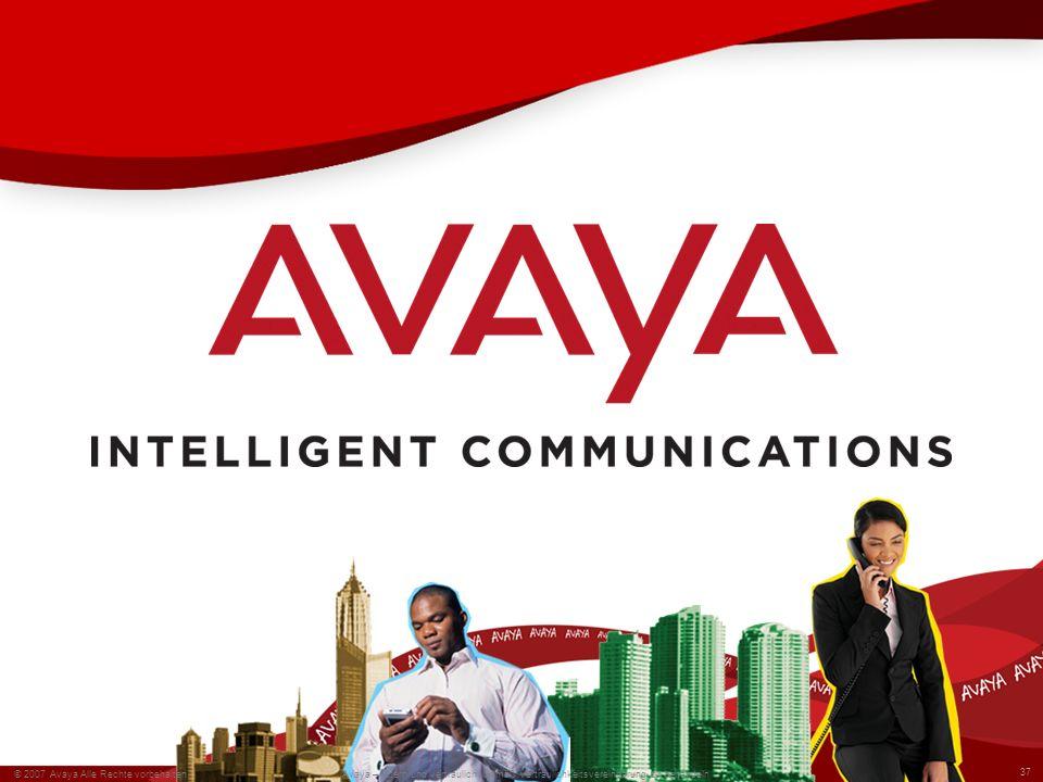 © 2007 Avaya Alle Rechte vorbehalten. 37 Avaya – Intern und vertraulich Gemäß den Vertragsbedingungen mit Avaya bzw. den Richtlinien von Avaya zu verw