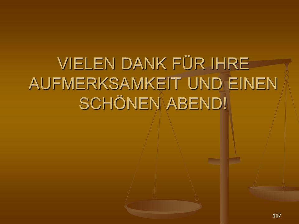 107 VIELEN DANK FÜR IHRE AUFMERKSAMKEIT UND EINEN SCHÖNEN ABEND!