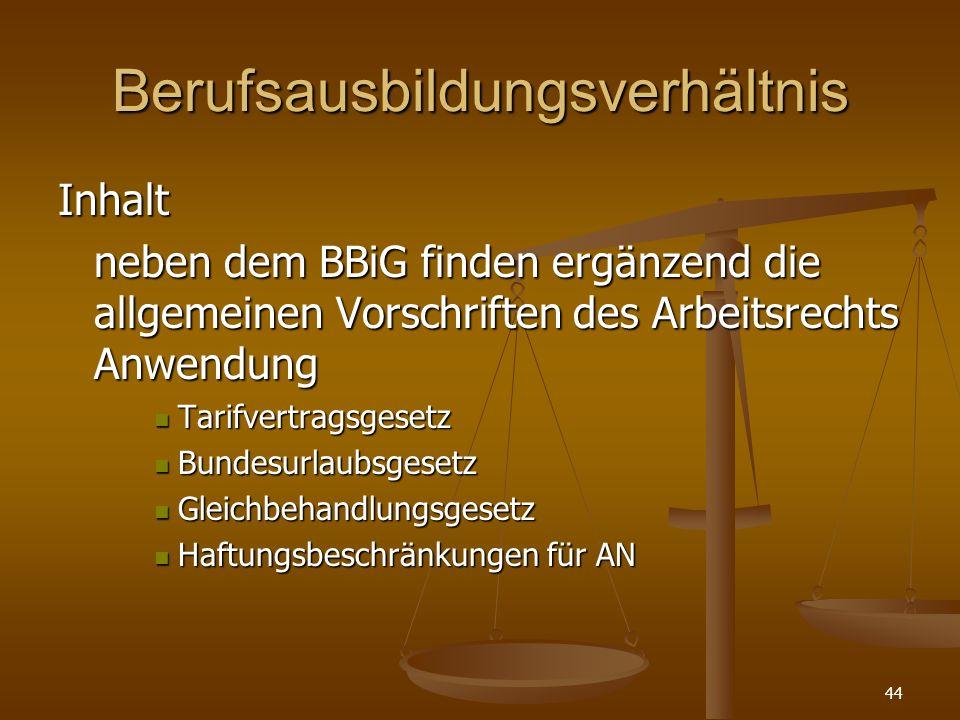 44 Berufsausbildungsverhältnis Inhalt neben dem BBiG finden ergänzend die allgemeinen Vorschriften des Arbeitsrechts Anwendung Tarifvertragsgesetz Tar
