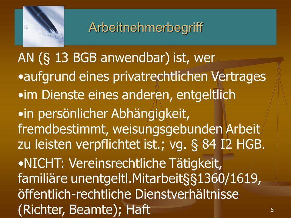 6Abgrenzungsfälle Keine AN sind: Gesetzlicher Vertreter von Kapitalgesellschaften (AG= Vorstand, GmbH= Geschäftsführer), § 5 I 3 ArbGG.