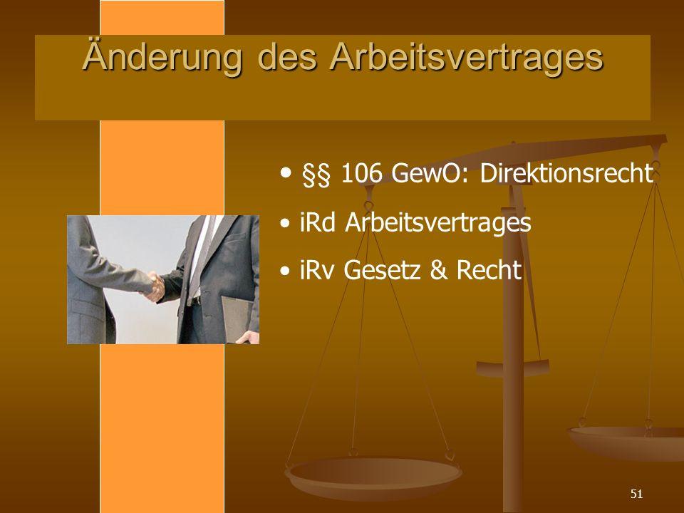 51 Änderung des Arbeitsvertrages §§ 106 GewO: Direktionsrecht iRd Arbeitsvertrages iRv Gesetz & Recht