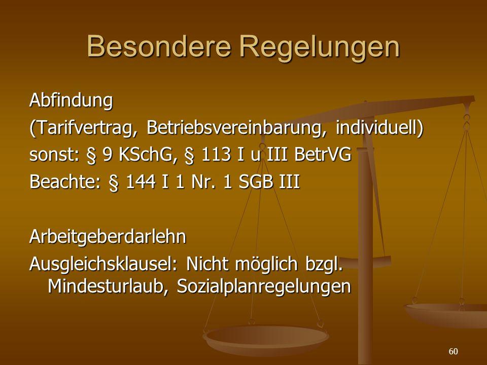 60 Besondere Regelungen Abfindung (Tarifvertrag, Betriebsvereinbarung, individuell) sonst: § 9 KSchG, § 113 I u III BetrVG Beachte: § 144 I 1 Nr. 1 SG