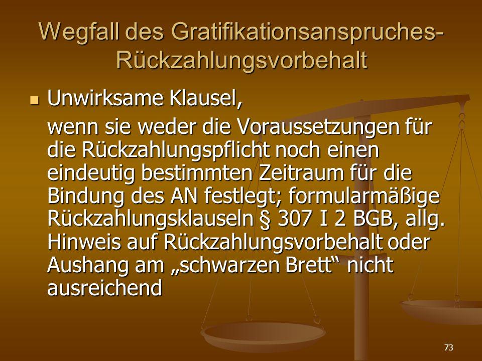 73 Wegfall des Gratifikationsanspruches- Rückzahlungsvorbehalt Unwirksame Klausel, Unwirksame Klausel, wenn sie weder die Voraussetzungen für die Rück