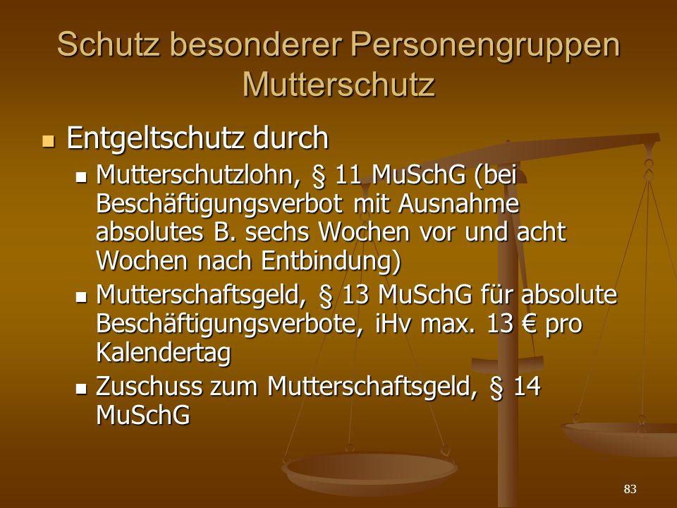 83 Schutz besonderer Personengruppen Mutterschutz Entgeltschutz durch Entgeltschutz durch Mutterschutzlohn, § 11 MuSchG (bei Beschäftigungsverbot mit