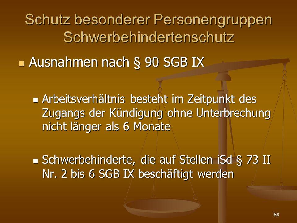 88 Schutz besonderer Personengruppen Schwerbehindertenschutz Ausnahmen nach § 90 SGB IX Ausnahmen nach § 90 SGB IX Arbeitsverhältnis besteht im Zeitpu