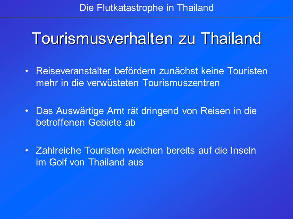 Tourismusverhalten zu Thailand Reiseveranstalter befördern zunächst keine Touristen mehr in die verwüsteten Tourismuszentren Das Auswärtige Amt rät dr