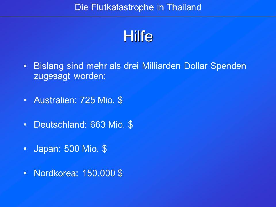 Hilfe Bislang sind mehr als drei Milliarden Dollar Spenden zugesagt worden: Australien: 725 Mio. $ Deutschland: 663 Mio. $ Japan: 500 Mio. $ Nordkorea