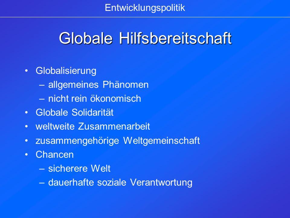 Globale Hilfsbereitschaft Globalisierung –allgemeines Phänomen –nicht rein ökonomisch Globale Solidarität weltweite Zusammenarbeit zusammengehörige We