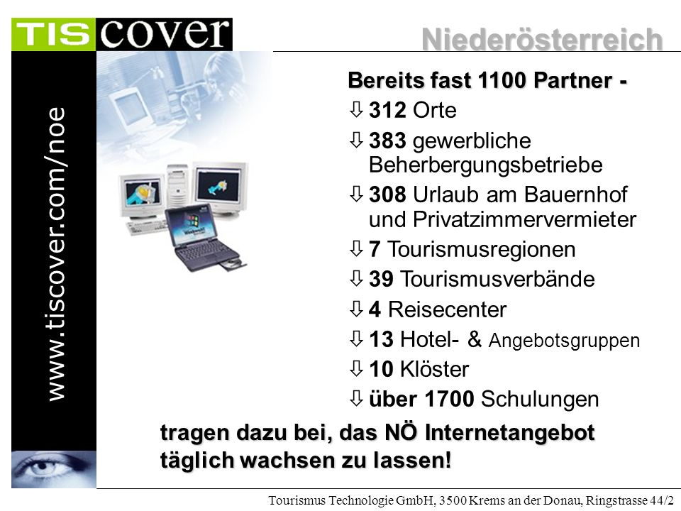 Niederösterreich www.tiscover.com/noe Tourismus Technologie GmbH, 3500 Krems an der Donau, Ringstrasse 44/2 Die Kosten für Anbieter in TIScover lt. TI