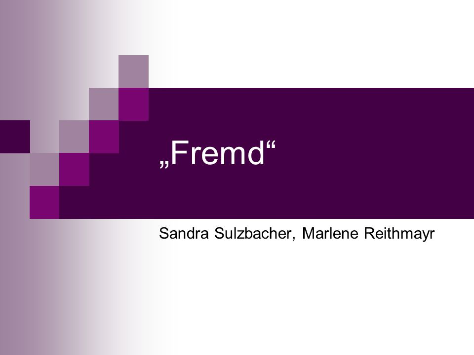 Fremd Sandra Sulzbacher, Marlene Reithmayr