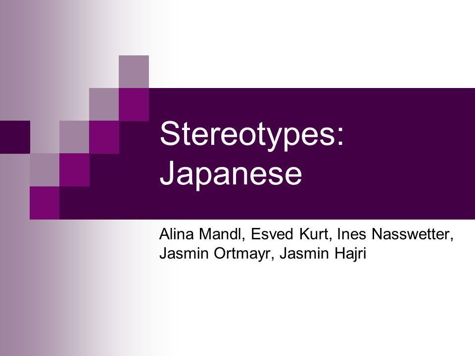 Stereotypes: Japanese Alina Mandl, Esved Kurt, Ines Nasswetter, Jasmin Ortmayr, Jasmin Hajri