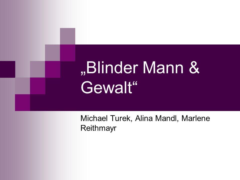 Blinder Mann & Gewalt Michael Turek, Alina Mandl, Marlene Reithmayr